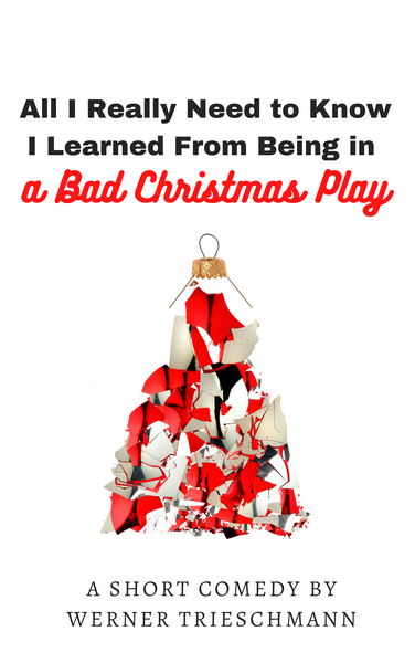 All I Really Need to Know I Learned From Being in a Bad Christmas Play