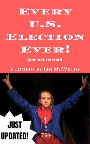 Play: Every U.S. Election Ever! (one-act version) by Ian McWethy - Stage Partners