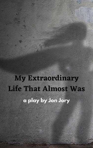 Play: My Extraordinary Life That Almost Was by Jon Jory - Stage Partners