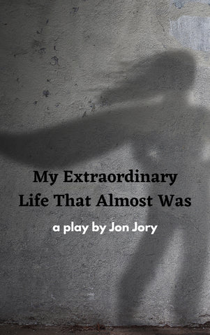 My Extraordinary Life That Almost Was - Stage Partners