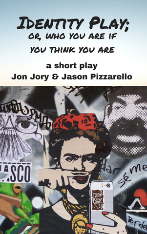 Play: Identity Play; or Who You Are If You Think You Are by Jon Jory & Jason Pizzarello - Stage Partners
