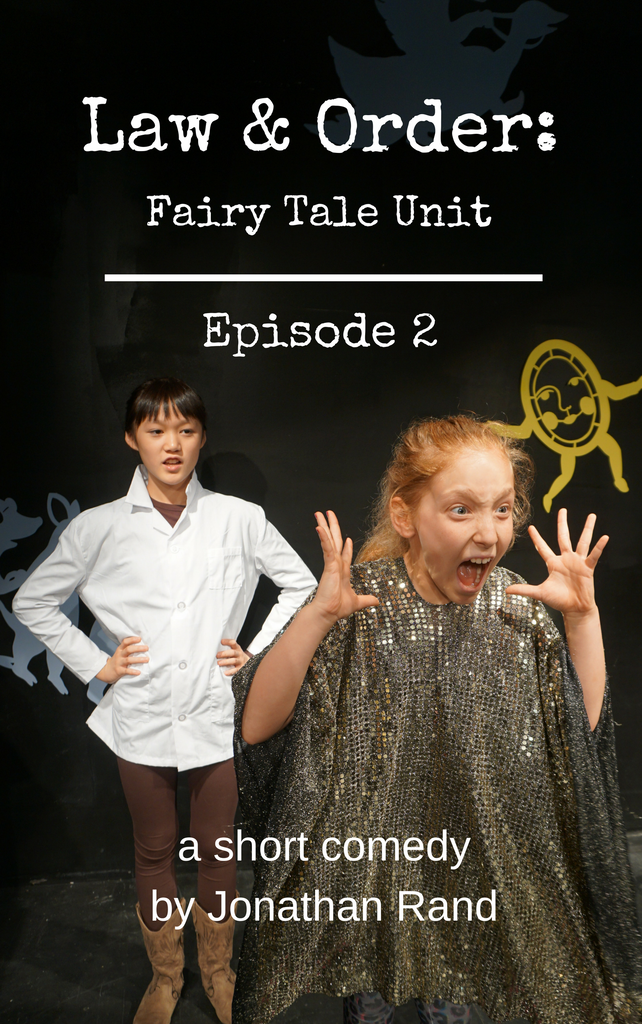 Play: Law & Order: Fairy Tale Unit - Episode 2 by Jonathan Rand - Stage Partners