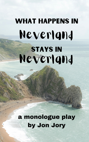 Play: What Happens in Neverland Stays in Neverland (a monologue play) by Jon Jory - Stage Partners