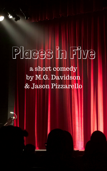Play: Places in Five by M.G. Davidson & Jason Pizzarello - Stage Partners
