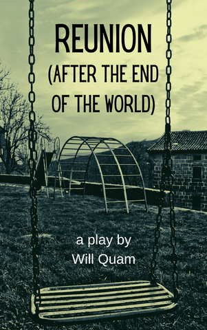 Play: Reunion (After the End of the World) by Will Quam - Stage Partners
