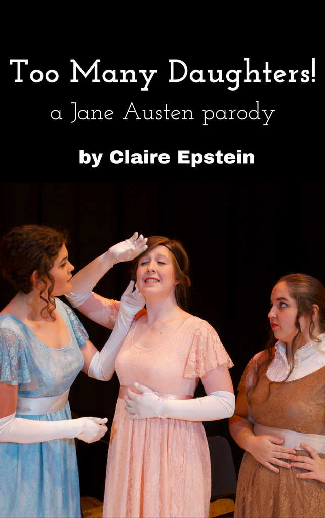 Play: Too Many Daughters: A Jane Austen Parody by Claire Epstein - Stage Partners
