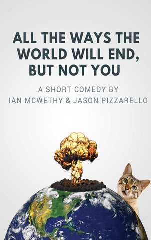 Play: All the Ways the World Will End, But Not You by Ian McWethy & Jason Pizzarello - Stage Partners