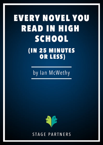 Every Novel You Read in High School (in 25 Minutes or Less) Ian McWethy - Stage Partners
