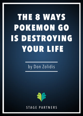 The 8 Ways Pokemon Go is Destroying Your Life Don Zolidis - Stage Partners