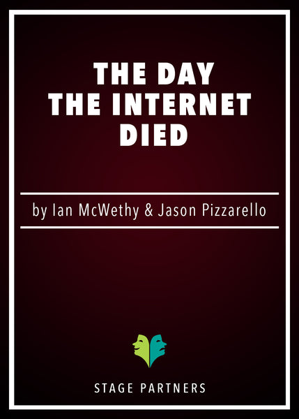 The Day the Internet Died Ian McWethy & Jason Pizzarello - Stage Partners
