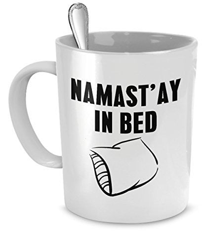 Namastay in Bed Mug - Funny Yoga Mug - Namaste Mug - 11 Oz Ceramic Mug