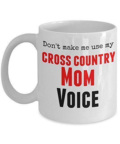 Funny Cross Country Mug -Don't Make Me Use My Cross Country Mom Voice -11 Oz Ceramic Coffee Mug