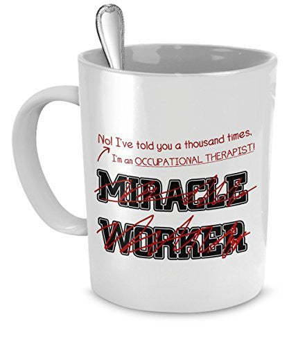 Funny Occupational Therapist Mug I Told You I'm Not A Miracle Worker Gift For Occupational Therapist