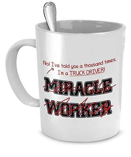 Funny Truck Driver Mug I Told You Im Not A Miracle Worker Gift For Truck Driver