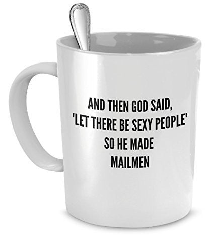 Mailmen Mug - And Then God Said Let There Be Sexy People So He Made Mailmen - Sexy Mailmen Gift