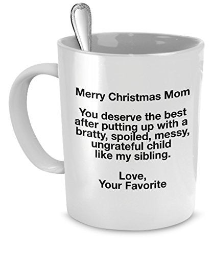 Funny Christmas Mug For Mom - You deserve the best after putting up with my sibling - Love Favorite