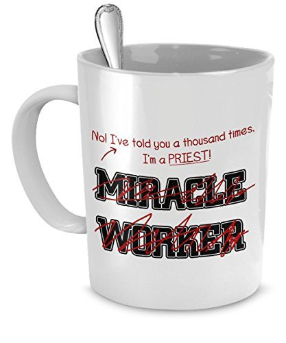 Funny Priest Mug- I've Told You Thousand Times I'm Not A Miracle Worker Gift For Priest