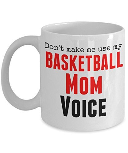 Funny Basketball Mug -Don't Make Me Use My Basketball Mom Voice - 11 Oz Ceramic Coffee Mug