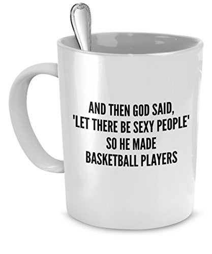 Sexy Basketball Players Mug -And Then God Said Let There Be Sexy People So He Made Basketball Player
