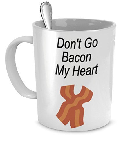 Bacon Coffee Mugs - Don't Go Bacon My Heart - Bacon Mug - Gift For Bacon Lover