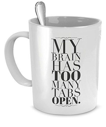 Funny Coffee Mug for Work - My Brain Has Too Many Tabs Open - Funny Gifts for People with ADD