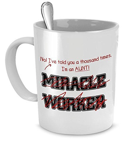 Funny Aunt Mug- I've Told You Thousand Times I'm Not A Miracle Worker Gift For Aunt