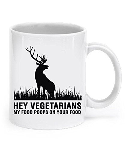 Funny Hunting Gifts - Hey Vegetarians, My Food Poops On Your Food - Deer Mug - Hunting Mug - Hunting Gifts