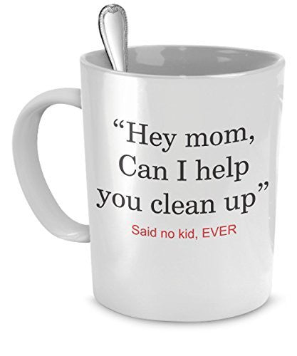 Funny Mom Coffee Mugs - Can I Help You Clean Up? - Funny Gifts For Moms - Funny Mom Mug
