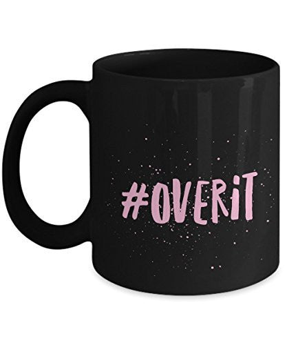 Funny Ceramic Coffee Mug - Overit Mug - 11 Oz Ceramic Mug - Dishwasher and Microwave safe Mug.