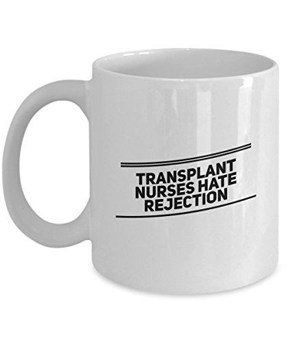Funny Gifts for Nurse - Transplant Nurses Hate Rejection - Unique Ceramic Gift Idea - Nurse Mug