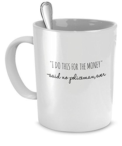 "Gifts for Policeman: Policeman Mug - ""I Do This for the Money"" - Policeman Funny - Policeman Gift Ideas"