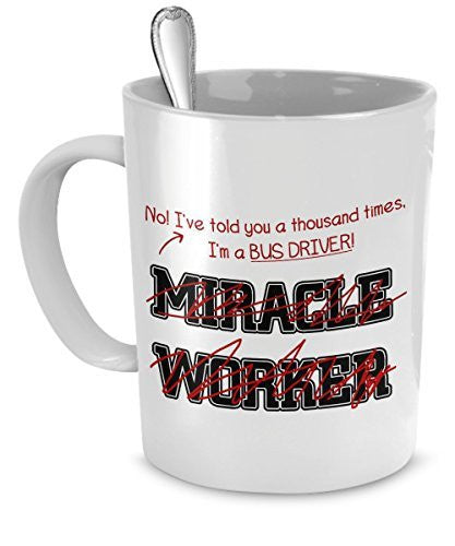 Bus Driver Mug - I've Told You A Thousand Times I'm A Bus Driver! Not A Miracle Worker - Bus Driver Gifts - Bus Driver Travel Mug - Bus Driver Accessories