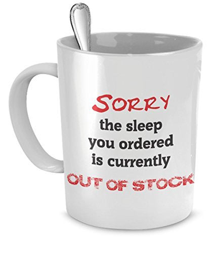 Funny Out of Stock Coffee Mug - Sorry The Sleep You Ordered Is Currently Out of Stock