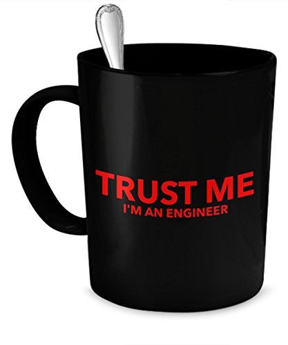 Engineer Mug for Men - Trust Me - I'm an Engineer - Funny Engineer Mug