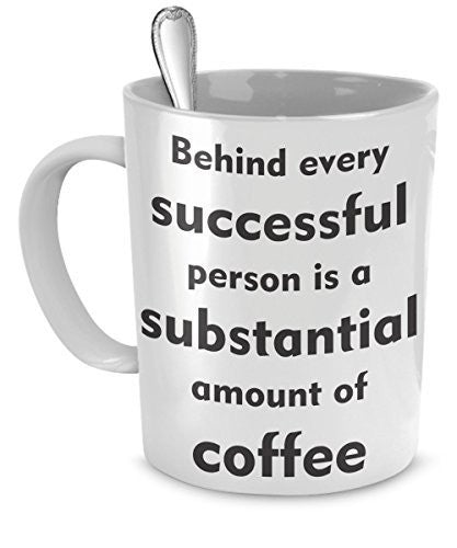 Successful Person Mug - Behind Every Successful Person is a Substantial Amount of Coffee