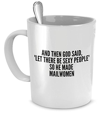 Mailwomen Mug - And Then God Said Let There Be Sexy People So He Made Mailwomen- Sexy Mailwomen Gift