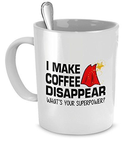 Drinking Coffee Mug - Drinking Coffee - I Make Coffee Disappear -- What's Your Superpower? - Coffee Super Power