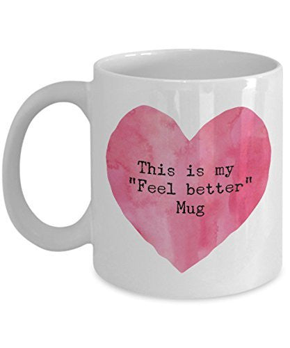 Feel Better Mug - This Is My Feel Better Coffee Mug - Good Morning Mug - Heart Mug - Unique Ceramic Gifts Idea - Funny Gift Items