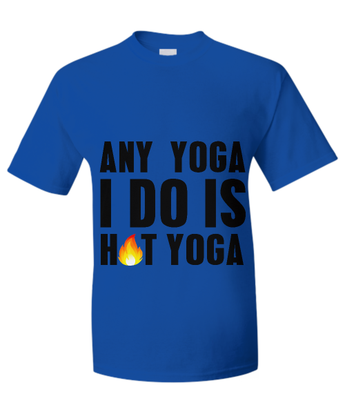 Any yoga I do is hot yoga