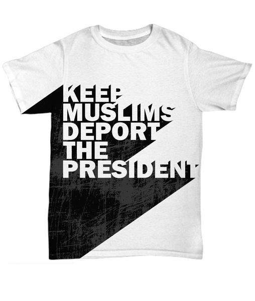 Keep Muslims - Deport The President