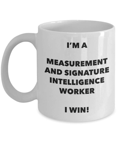 I'm a Measurement And Signature Intelligence Worker Mug I win - Funny Coffee Cup - Birthday Christmas Gifts Idea