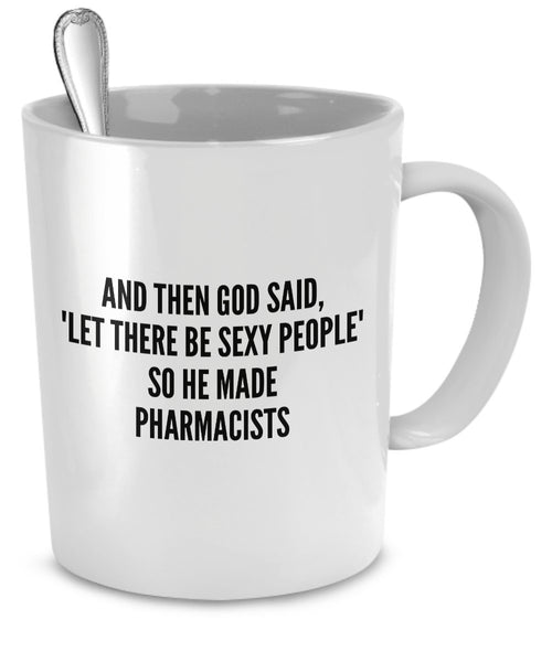 Sexy Pharmacists Mug - And Then God Said Let There Be Sexy People So He Made Pharmacists