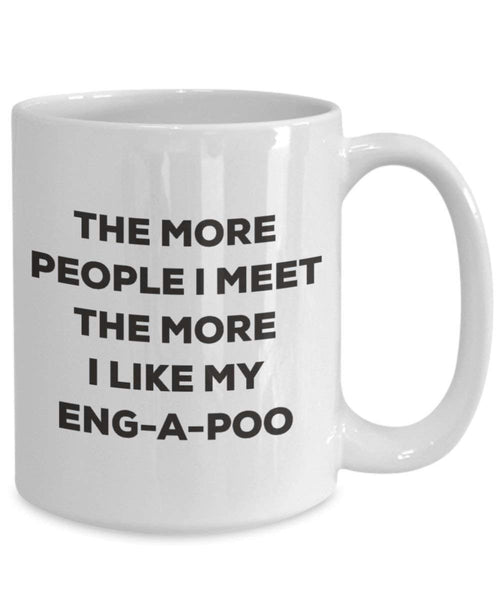 The More People I Meet The More I Like My Eng-a-Poo Mug - Funny Coffee Cup - Christmas Dog Lover Cute Gag Gifts Idea