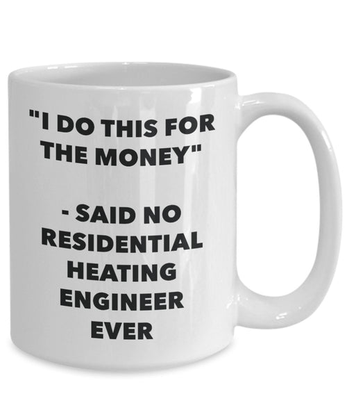 """I Do This for the Money"" - Said No Residential Heating Engineer Ever Mug - Funny Tea Hot Cocoa Coffee Cup - Novelty Birthday Christmas Anniversary Ga"