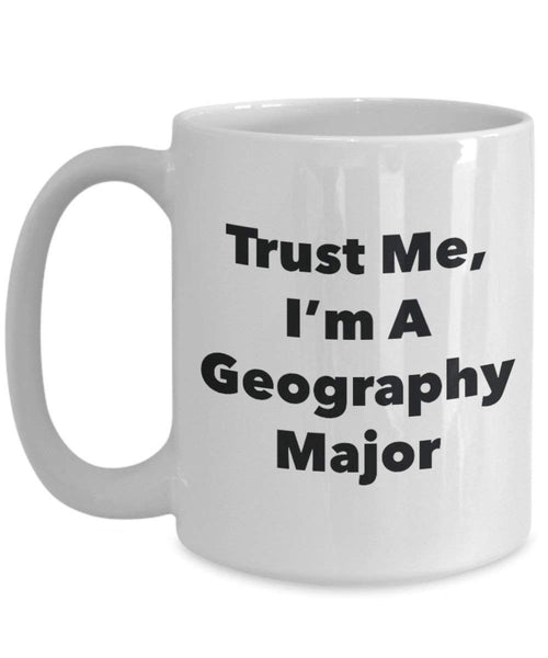 Trust Me, I'm A Geography Major Mug - Funny Coffee Cup - Cute Graduation Gag Gifts Ideas for Friends and Classmates (11oz)