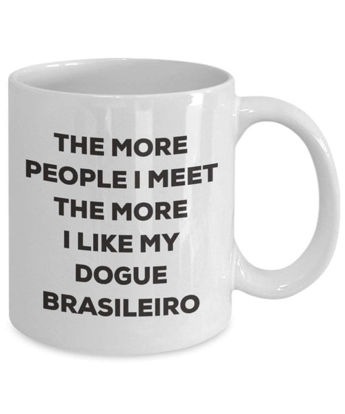 The more people I meet the more I like my Dogue Brasileiro Mug - Funny Coffee Cup - Christmas Dog Lover Cute Gag Gifts Idea
