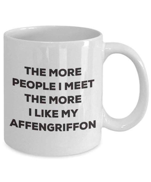 The More People I Meet the More I Like My affengriffon Tasse – Funny Coffee Cup – Weihnachten Hund Lover niedlichen Gag Geschenke Idee