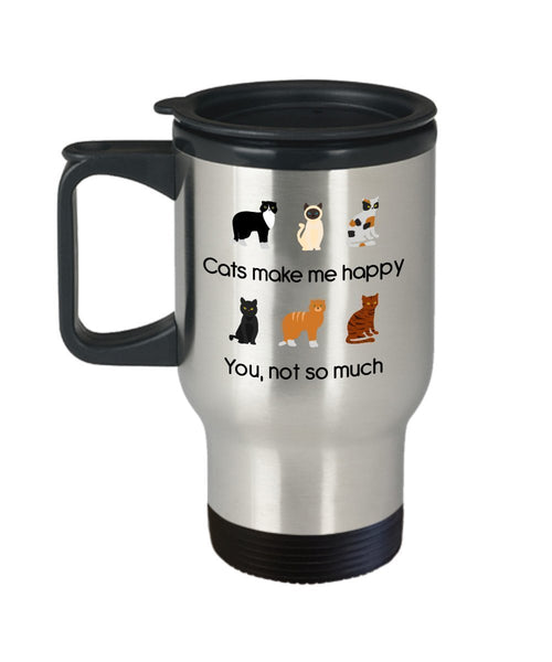 Cats Make Me Happy You Not So Much Travel Mug - Funny Tea Insulated Tumbler - Novelty Birthday Christmas Gag Gifts Idea