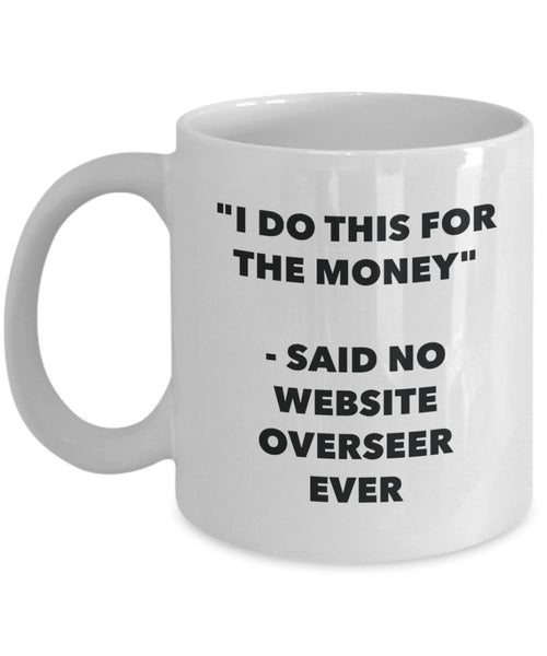 I Do This for the Money - Said No Website Overseer Ever Mug - Funny Tea Cocoa Coffee Cup - Birthday Christmas Gag Gifts Idea