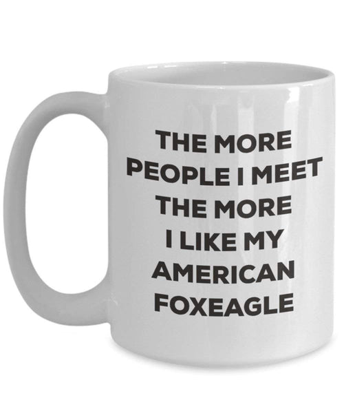 The More People I Meet the More I Like My American foxeagle Tasse – Funny Coffee Cup – Weihnachten Hund Lover niedlichen Gag Geschenke Idee